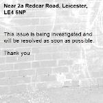 This issue is being investigated and will be resolved as soon as possible.   Thank you -2a Redcar Road, Leicester, LE4 6NP