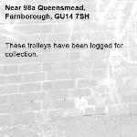 These trolleys have been logged for collection.-98a Queensmead, Farnborough, GU14 7SH
