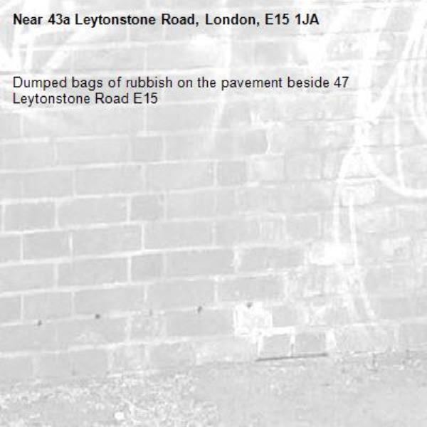 Dumped bags of rubbish on the pavement beside 47 Leytonstone Road E15-43a Leytonstone Road, London, E15 1JA