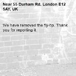 We have removed the fly-tip. Thank you for reporting it.-55 Durham Rd, London E12 5AY, UK