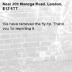 We have removed the fly-tip. Thank you for reporting it.-209 Monega Road, London, E12 6TT