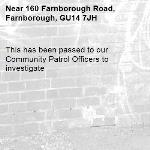 This has been passed to our Community Patrol Officers to investigate -160 Farnborough Road, Farnborough, GU14 7JH