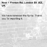 We have removed the fly-tip. Thank you for reporting it.-1 Frinton Rd, London E6 3EZ, UK