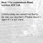 Unfortunately we cannot find the fly-tip that you reported – Please report it again if it is still there-111a Leytonstone Road, London, E15 1JA