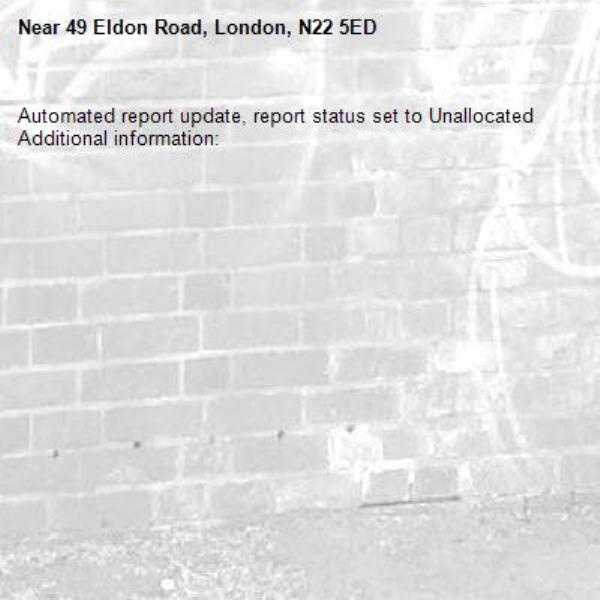 Automated report update, report status set to Unallocated Additional information:  -49 Eldon Road, London, N22 5ED