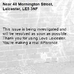This issue is being investigated and will be resolved as soon as possible. Thank you for using Love Leicester. You're making a real difference.  -48 Mornington Street, Leicester, LE5 3NF