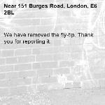 We have removed the fly-tip. Thank you for reporting it.-151 Burges Road, London, E6 2BL