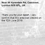 Thank you for your report, I can confirm that this area was cleared on the 12th June 2019.-86 Kyverdale Rd, Cazenove, London N16 6PL, UK
