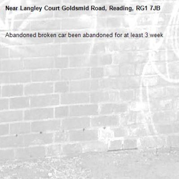 Abandoned broken car been abandoned for at least 3 week -Langley Court Goldsmid Road, Reading, RG1 7JB