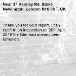 Thank you for your report, I can confirm on inspection on 20th April 2019 the litter had already been removed.-37 Kersley Rd, Stoke Newington, London N16 0NT, UK