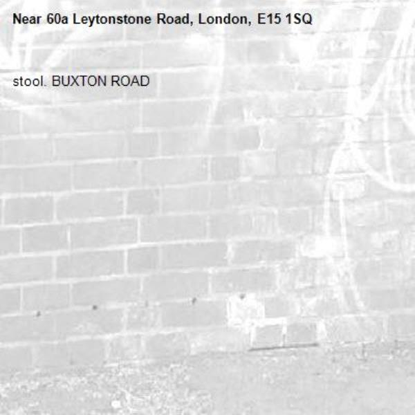 stool. BUXTON ROAD-60a Leytonstone Road, London, E15 1SQ
