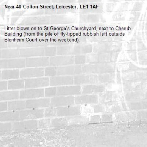 Litter blown on to St George's Churchyard, next to Cherub Building (from the pile of fly-tipped rubbish left outside Blenheim Court over the weekend).-40 Colton Street, Leicester, LE1 1AF