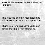 This issue is being investigated and will be resolved as soon as possible  Thank you for using Love Leicester. You're making a real difference. -16 Monmouth Drive, Leicester, LE2 9RJ