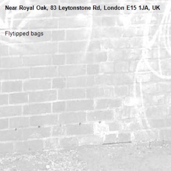 Flytipped bags -Royal Oak, 83 Leytonstone Rd, London E15 1JA, UK
