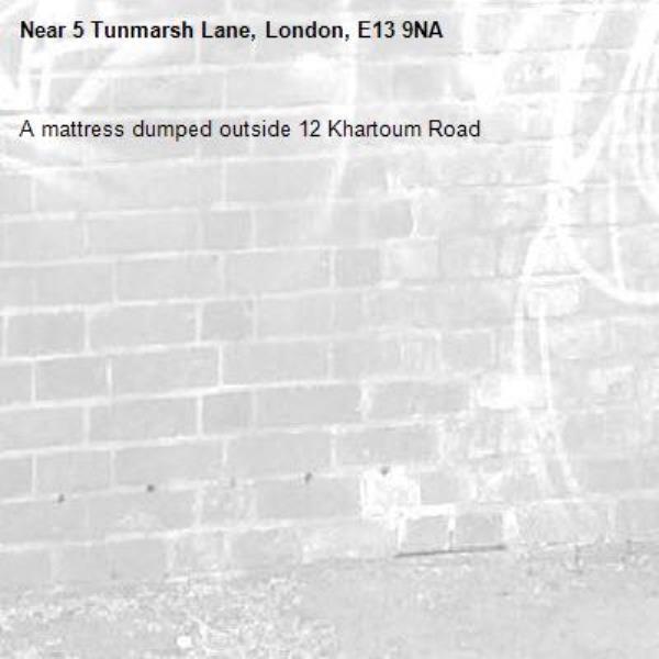 A mattress dumped outside 12 Khartoum Road -5 Tunmarsh Lane, London, E13 9NA