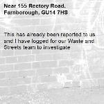 This has already been reported to us and I have logged for our Waste and Streets team to investigate -155 Rectory Road, Farnborough, GU14 7HS