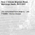 Job completed from enquiry : Job 748969 - Works Closed-2 Hillside Brighton Road, Mannings Heath, RH13 6HY