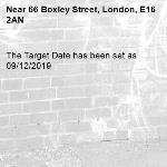 The Target Date has been set as 09/12/2019-66 Boxley Street, London, E16 2AN