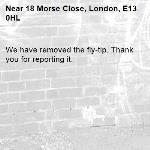 We have removed the fly-tip. Thank you for reporting it.-18 Morse Close, London, E13 0HL
