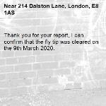 Thank you for your report, I can confirm that the fly tip was cleared on the 9th March 2020.-214 Dalston Lane, London, E8 1AS
