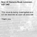 This issue is being investigated and will be resolved as soon as possible.   Thank you -40 Danvers Road, Leicester, LE3 2AD