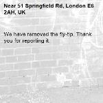 We have removed the fly-tip. Thank you for reporting it.-51 Springfield Rd, London E6 2AH, UK
