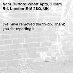 We have removed the fly-tip. Thank you for reporting it.-Burford Wharf Apts, 3 Cam Rd, London E15 2SQ, UK