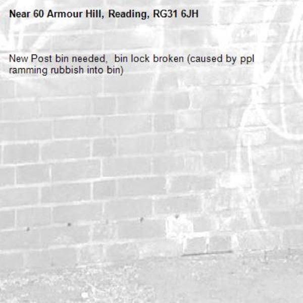 New Post bin needed,  bin lock broken (caused by ppl ramming rubbish into bin) -60 Armour Hill, Reading, RG31 6JH