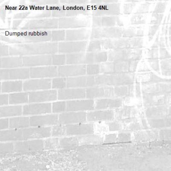Dumped rubbish -22a Water Lane, London, E15 4NL