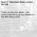 Thank you for your report, I can confirm that the fly tip was cleared on the 26th March 2020.-91 Tottenham Road, London, N1 4JB