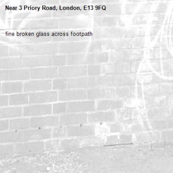 fine broken glass across footpath-3 Priory Road, London, E13 9FQ
