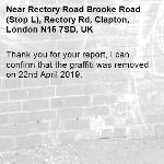 Thank you for your report, I can confirm that the graffiti was removed on 22nd April 2019.-Rectory Road Brooke Road (Stop L), Rectory Rd, Clapton, London N16 7SD, UK