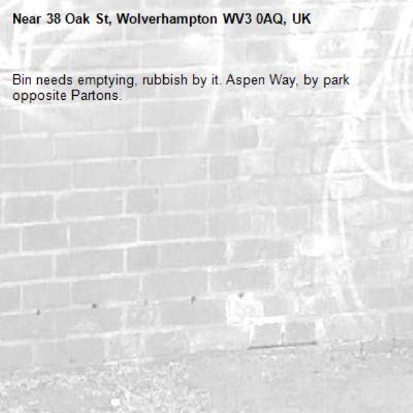 Bin needs emptying, rubbish by it. Aspen Way, by park opposite Partons. -38 Oak St, Wolverhampton WV3 0AQ, UK