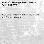 We have removed the fly-tip. Thank you for reporting it.-351 Monega Road, Manor Park, E12 6TZ
