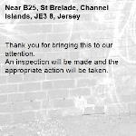 Thank you for bringing this to our attention.  An inspection will be made and the appropriate action will be taken.-B25, St Brelade, Channel Islands, JE3 8, Jersey