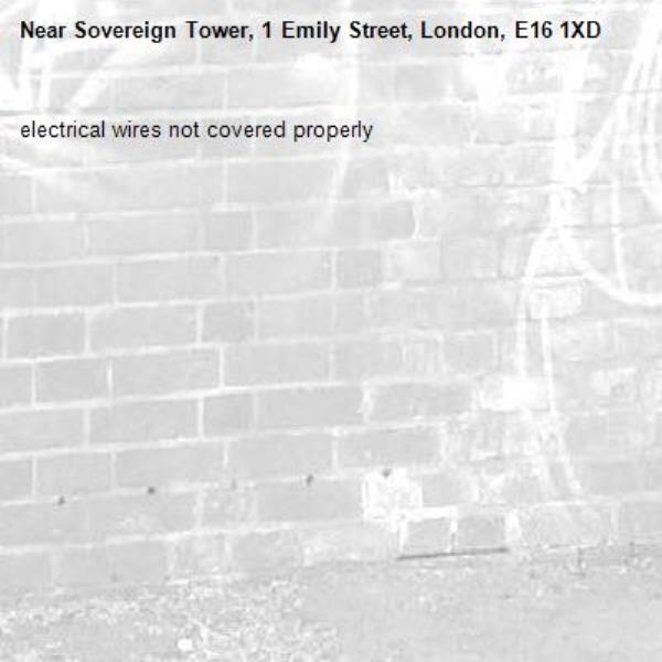 electrical wires not covered properly-Sovereign Tower, 1 Emily Street, London, E16 1XD