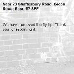 We have removed the fly-tip. Thank you for reporting it.-23 Shaftesbury Road, Green Street East, E7 8PF