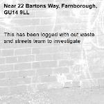 This has been logged with out waste and streets team to investigate -22 Bartons Way, Farnborough, GU14 9LL