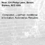Completed - Justified : Additional information: Actioned as Required -224 Philip Lane, Seven Sisters, N15 4HH