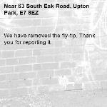 We have removed the fly-tip. Thank you for reporting it.-63 South Esk Road, Upton Park, E7 8EZ
