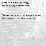 Please can you provide a photo, so that we can asses the severity. -48 Chavasse Way, Farnborough, GU14 9FF