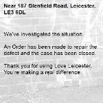 We've investigated the situation.  An Order has been made to repair the defect and the case has been closed.  Thank you for using Love Leicester. You're making a real difference. -187 Glenfield Road, Leicester, LE3 6DL