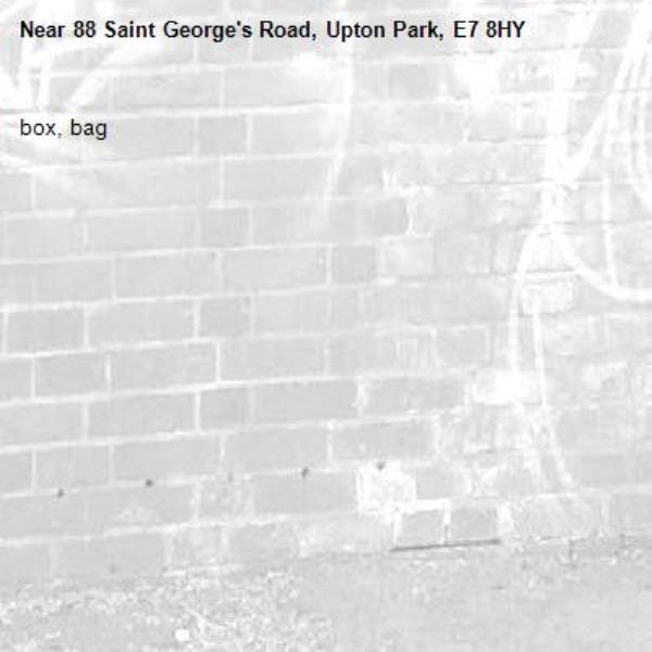 box, bag-88 Saint George's Road, Upton Park, E7 8HY