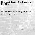 We have removed the fly-tip. Thank you for reporting it.-358b Barking Road, London, E13 8HL
