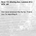 We have removed the fly-tip. Thank you for reporting it.-103 Shelley Ave, London E12 6PX, UK