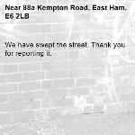 We have swept the street. Thank you for reporting it.-88a Kempton Road, East Ham, E6 2LB