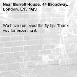 We have removed the fly-tip. Thank you for reporting it.-Burrell House, 44 Broadway, London, E15 4QS