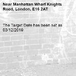 The Target Date has been set as 03/12/2019-Manhattan Wharf Knights Road, London, E16 2AT