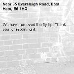 We have removed the fly-tip. Thank you for reporting it.-35 Eversleigh Road, East Ham, E6 1HG