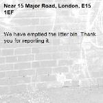 We have emptied the litter bin. Thank you for reporting it.-15 Major Road, London, E15 1EF